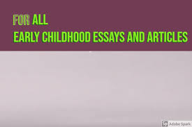Childhood Essays Research And Write Early Childhood Essays
