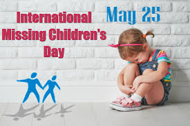 International Missing Children's Day May 40 The Columnyst Magnificent Missing Day Pic