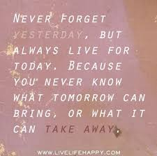Live For Today Quotes Best Quotes About Live For Today 48 Quotes