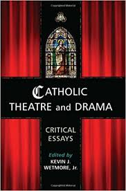 com catholic theatre and drama critical essays  catholic theatre and drama critical essays