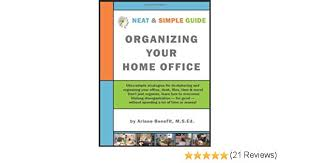 home office simple neat. Neat And Simple Guide To Organizing Your Home Office: Ultra-Simple, ADD-Friendly Strategies Conquer Chronic Disorganization, Clear Clutter Organize Office