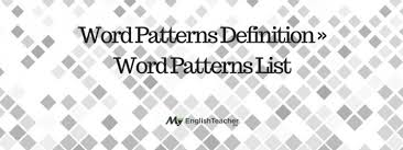 Patterns Definition Interesting Word Patterns Definition ›› Word Patterns List MyEnglishTeachereu