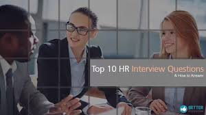 top 10 hr interview questions and answers for experienced top 10 hr interview questions and answers for experienced candidates better employable