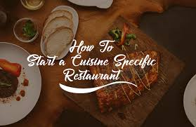 How To Start A Cuisine Specific Restaurant Ourbusinessladder