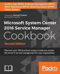Microsoft Recipes Microsoft System Center 2016 Service Manager Cookbook Second Edition