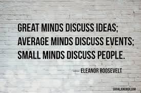 Gary Hensel On Twitter Great Minds Discuss Ideas Average Minds