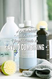 4 natural cleaning ings to avoid combining