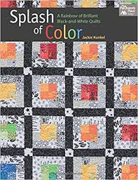 Splash of Color: A Rainbow of Brilliant Black-and-white Quilts ... & Splash of Color: A Rainbow of Brilliant Black-and-white Quilts: Jackie  Kunkel: 0744527113194: Amazon.com: Books Adamdwight.com