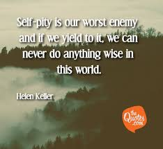 Self Pity Is Our Worst Enemy And If We Yield To Helen Keller Quotes