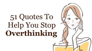 51 Quotes To Help You Stop Over Thinking