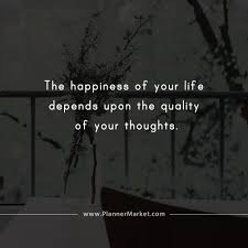 Beautiful Quotes The Happiness Of Your Life Depends Upon The