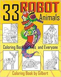 33 Robot Animals Coloring Book 33 Totally Awesome Coloring Pages
