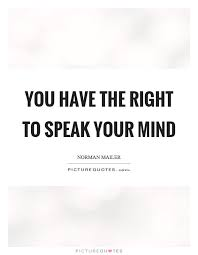 Speak Quotes Fascinating You Have The Right To Speak Your Mind Picture Quotes