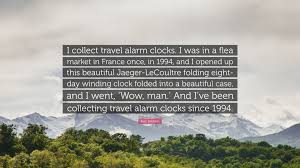 alec baldwin e i collect travel alarm clocks i was in a flea
