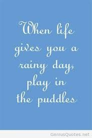 rainy day quotes quotes about rain rainbow quote when life gives you a rainy day play in the puddles looper we shall dance and play in puddles my love