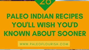 37 Paleo Indian Recipes Youll Wish Youd Known About Sooner