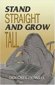 Stand Straight and Grow Tall: Howell, Dolores F.: 9781591296959:  Amazon.com: Books