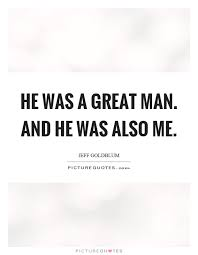 He Was A Great Man And He Was Also Me Picture Quotes Enchanting Quotes Of He Is The Perfect Man For Me