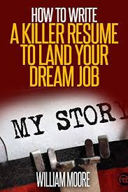 Amazon Com Resume How To Write A Killer Resume To Land Your Dream