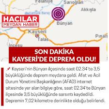 Hacılar Meydan - #SONDAKİKA KAYSERİ'DE DEPREM! 📌 Kayseri'nin Bünyan  ilçesinde saat 02.34'te 3,5 büyüklüğünde deprem meydana geldi. Afet ve Acil  Durum Yönetimi Başkanlığının (AFAD) internet sitesinde yer alan bilgiye  göre, saat 02.34'te