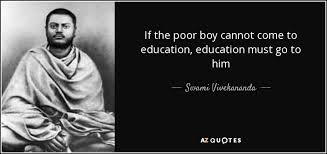 Swami Vivekananda Quote If The Poor Boy Cannot Come To Education Fascinating Poor Boy Quotes