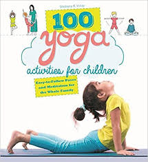 100 yoga activities for children easy to follow poses and tation for the