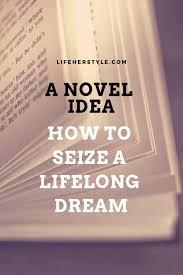 Lifelong Dream A Novel Idea How To Seize A Lifelong Dream Life Her Style