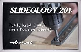 how to install 3832 drawer slide on a frameless cabinet