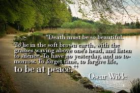 Beautiful Quotes About Death Best of Death Must Be So Beautiful To Lie In The Soft Brown Earth Death