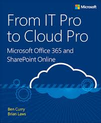 new book from it pro to cloud pro microsoft office 365 and were happy to announce the availability of from it pro to cloud pro microsoft office 365 and sharepoint online isbn 9781509304141 by ben curry and