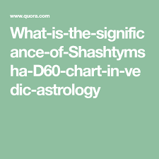 What Is The Significance Of Shashtymsha D60 Chart In Vedic