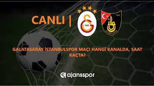 Galatasaray İstanbulspor Maçı Canlı İzlemek İçin Bilgiler   Hangi