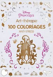 Disney Princesses Art Therapie 100 Coloriages Anti Stress
