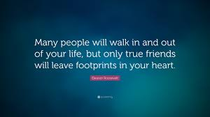 eleanor roosevelt quote ldquo many people will walk in and out of your eleanor roosevelt quote ldquy people will walk in and out of your life