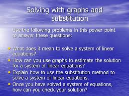 solving with graphs and substitution use the following problems in this power point to answer these