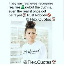 Flex Quotes Unique They Say Real Eyes Recognize Real Lies E E But The Truth Is Even The