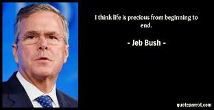 Jeb Bush Quotes Classy I Think Life Is Precious From Beginning To End By Jeb Bush