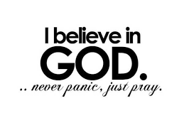 God Quotes Adorable God Quotes I Believe In God Never Panic Just Pray