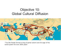 "objective global cultural diffusion ""the silk roads formed a  1 objective 10 global cultural diffusion """