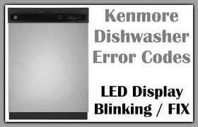 kenmore dishwasher black. kenmore dishwasher error codes led blinking black