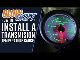 glowshift how to install a transmission temperature gauge glowshift how to install a transmission temperature gauge