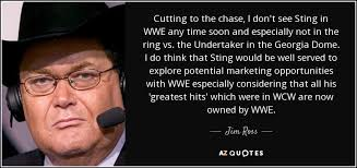 Jim Ross Quote Cutting To The Chase I Don't See Sting In WWE Mesmerizing Own Wcw Quotes