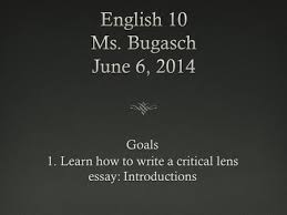 writing the critical lens essay ppt learn how to write a critical lens essay introductions