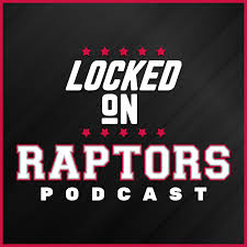 Locked On Raptors - Daily Podcast On The Toronto Raptors