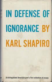 in defense of ignorance karl shapiro amazon com books