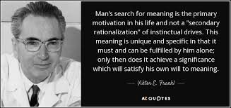 Man\'s Search For Meaning Quotes Gorgeous Viktor E Frankl Quote Man's Search For Meaning Is The Primary