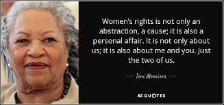 Womens Rights Quotes Gorgeous Toni Morrison Quote Women's Rights Is Not Only An Abstraction A