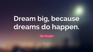 "A Quote About Dreams Best Of Alex Morgan Quote ""Dream Big Because Dreams Do Happen"" 24"