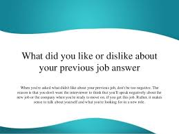 What Did You Like Or Dislike About Your Previous Job Answer