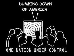 Image result for the dumbing down of america images